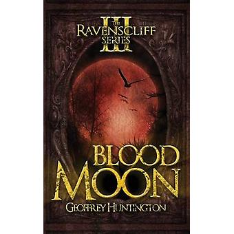 Blood Moon Book Three  The Ravenscliff Series by Huntington & Geoffrey
