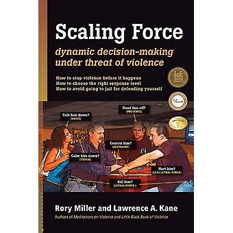 Scaling Force - Dynamic Decision Making Under Threat of Violence by Ro