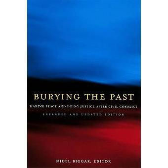 Burying the Past - Making Peace and Doing Justice After Civil Conflict