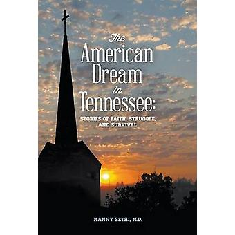 The American Dream in Tennessee Stories of Faith Struggle  Survival by Sethi & Dr. Manny