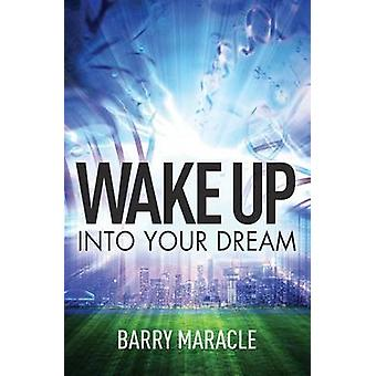 Wake Up Into Your Dream by Maracle & Barry