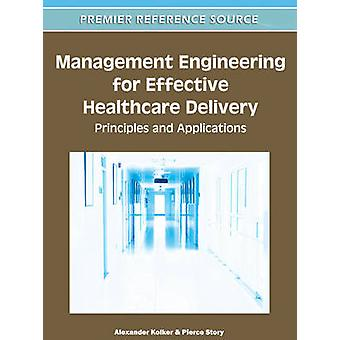 Management Engineering for Effective Healthcare Delivery Principles and Applications by Kolker & Alexander