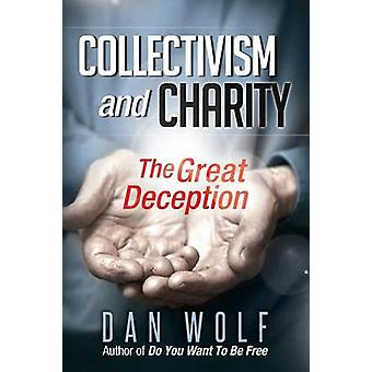 Collectivism and Charity The Great Deception by Wolf & Dan