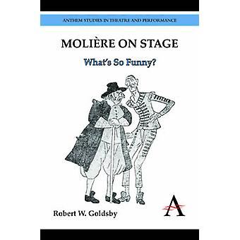 Moliere on Stage Whats So Funny by Goldsby & Robert W.