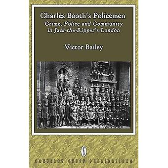Charles Booths Policemen Crime Police and Community in JackTheRippers London by Bailey & Victor
