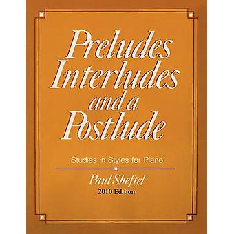 Preludes Interludes and a Postlude 2010 Edition by Sheftel & Paul