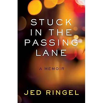 Stuck in the Passing Lane A Memoir door Ringel & Jed