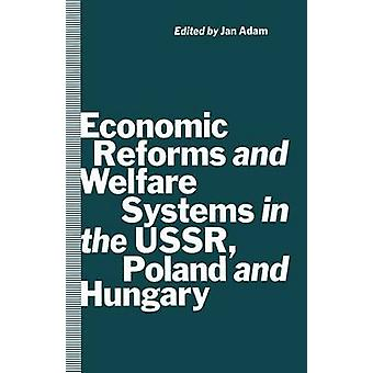 Economic Reforms and Welfare Systems in the USSR Poland and Hungary by Jan Adam