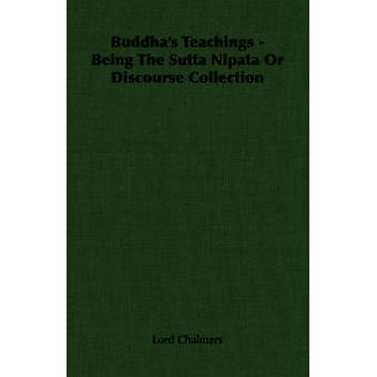 Buddhas Teachings  Being the Sutta Nipata or Discourse Collection by Chalmers & Lord