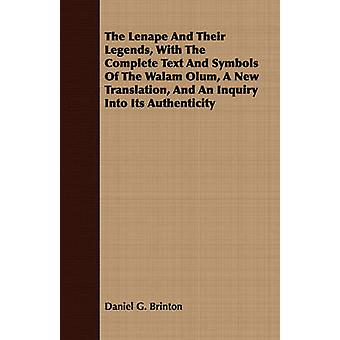 The Lenape And Their Legends With The Complete Text And Symbols Of The Walam Olum A New Translation And An Inquiry Into Its Authenticity by Brinton & Daniel G.