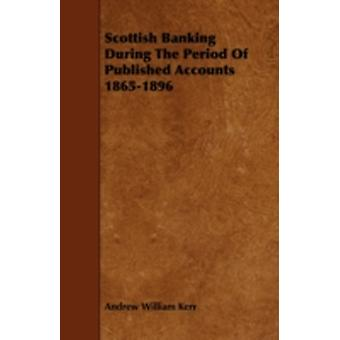 Scottish Banking During the Period of Published Accounts 18651896 by Kerr & Andrew William