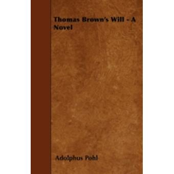 Thomas Browns Will  A Novel by Pohl & Adolphus