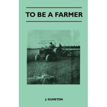 To Be A Farmer by Gunston & J.
