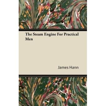 The Steam Engine for Practical Men by Hann & James