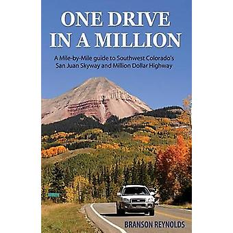 One Drive in a Million A MilebyMile guide to Southwest Colorados San Juan Skyway and Million Dollar Highway by Reynolds & Branson