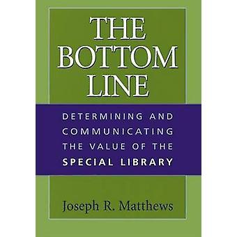 De bottom line bepaalt en communiceert de waarde van de speciale bibliotheek door Matthews & Joseph R.