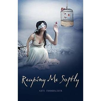 Reaping Me Softly by Evangelista & Kate