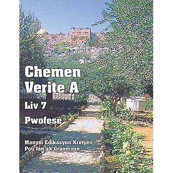 Chemen Verite A  Liv 7  Pwofes Manyl Edikasyon Kretyn Pou Jn ak Granmoun by Picavea & Patricia
