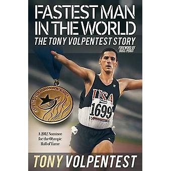 Fastest Man in the World The Tony Volpentest Story by Volpentest & Tony