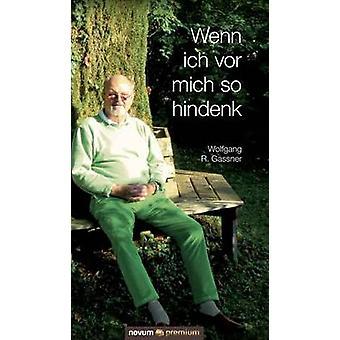 Wenn ich vor mich so hindenk by Wolfgang R. Gassner
