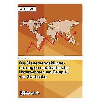 Die Steuervermeidungsstrategien multinationaler Unternehmen am Beispiel von Starbucks by Hausladen & Lisa