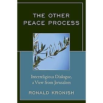 Other Peace Process Interreligious Dialogue a View from Jerusalem by Kronish & Ronald
