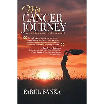 My Cancer Journey  A rendezvous with myself by Banka & Parul