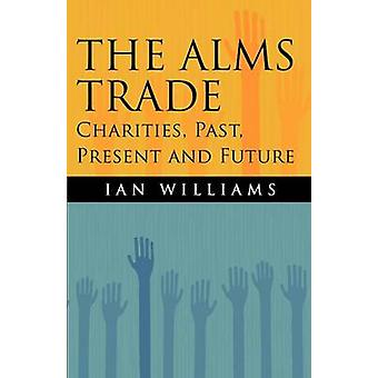 The Alms Trade Charities Past Present and Future by Williams & Ian