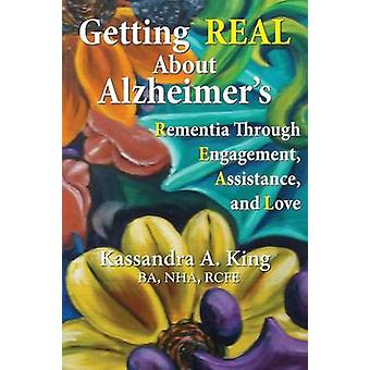 Getting Real about Alzheimers Rementia Through Engagement Assistance and Love by King & Kassandra