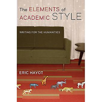 The Elements of Academic Style - Writing for the Humanities by Eric Ha