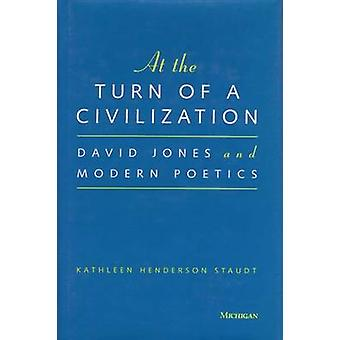 At the Turn of a Civilization - David Jones and Modern Poetics by Kath