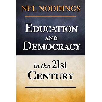 Education and Democracy in the 21st Century by Nel Noddings - 9780807