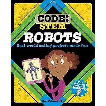 Code - STEM - Robots by Max Wainewright - 9781526308368 Book