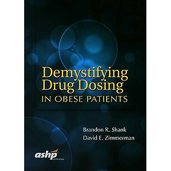 Demystifying Drug Dosing in Obese Patients by Brandon R. Shank - 9781