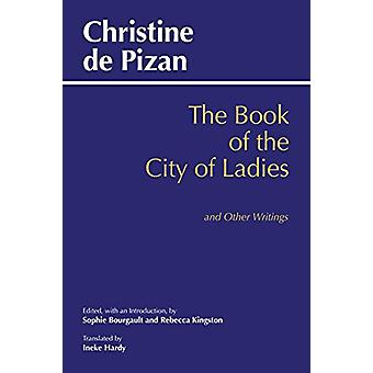 Book of the City of Ladies and Other Writings by Christine De Pizan -