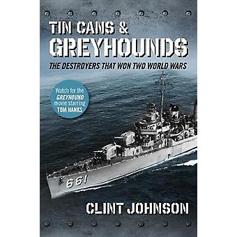 Tin Cans and Greyhounds - The Destroyers that Won Two World Wars by Cl