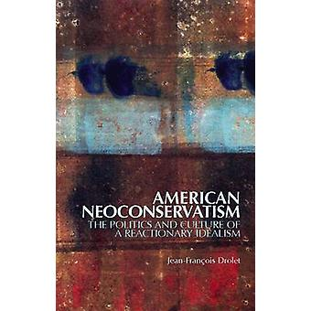 American Neoconservatism - The Politics and Culture of a Reactionary I