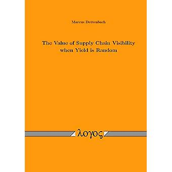 The Value of Supply Chain Visibility When Yield is Random by Marcus D