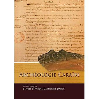 Archeologie caraibe by Benoit Berard - 9789088902918 Book