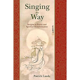 Singing the Way - Insights into Poetry & Spiritual Transformation