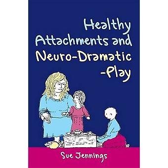 Healthy Attachments and NeuroDramaticPlay by Sue Jennings & Foreword by Dennis McCarthy