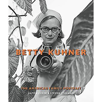 Betty Kuhner - The American Family Portrait by Kate Kuhner - 978142365