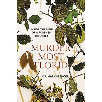 Murder Most Florid - Inside the Mind of a Forensic Botanist door Dr. Mar