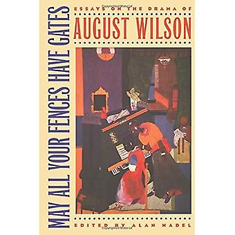 May All Your Fences Have Gates: Essays on the Drama of August Wilson