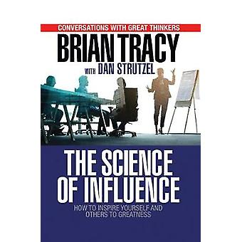 The Science of Influence - How to Inspire Yourself and Others to Great