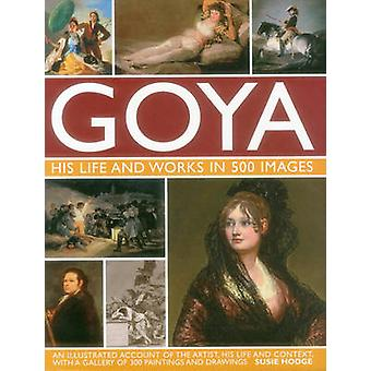 Goya His Life amp Works in 500 immagini di Susie Hodge