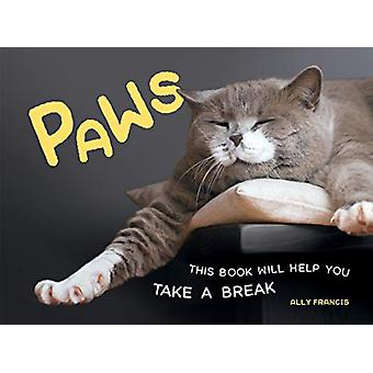 Paws - This Book Will Help You Take a Break by Ally Francis - 97817878