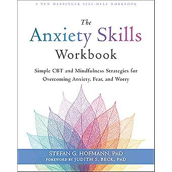 The Anxiety Skills Workbook - Simple CBT and Mindfulness Strategies fo