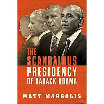 The Scandalous Presidency of Barack Obama by Matt Margolis - 97816429