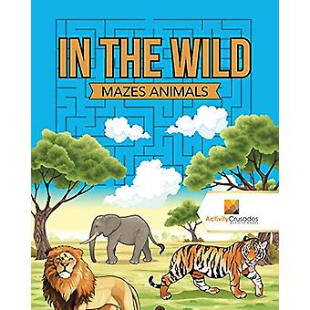 In the Wild - Mazes Animals by Activity Crusades - 9780228220954 Book